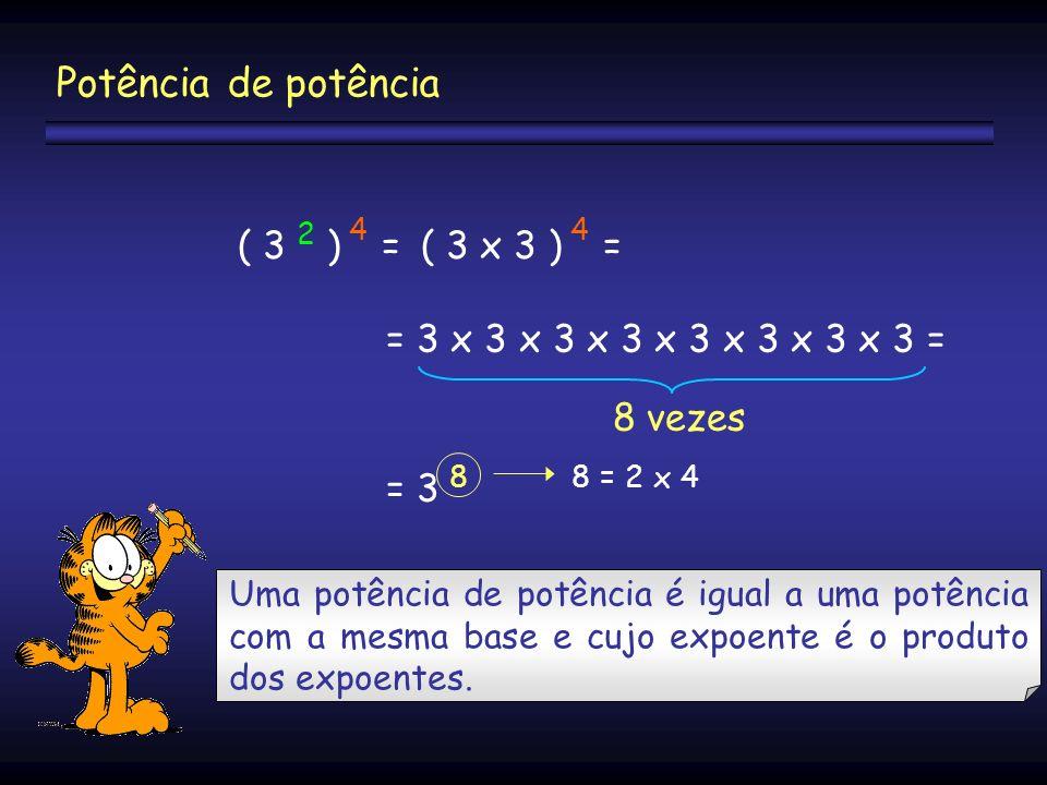 Potência de potência ( 3 2 ) 4 = ( 3 x 3 ) 4 =
