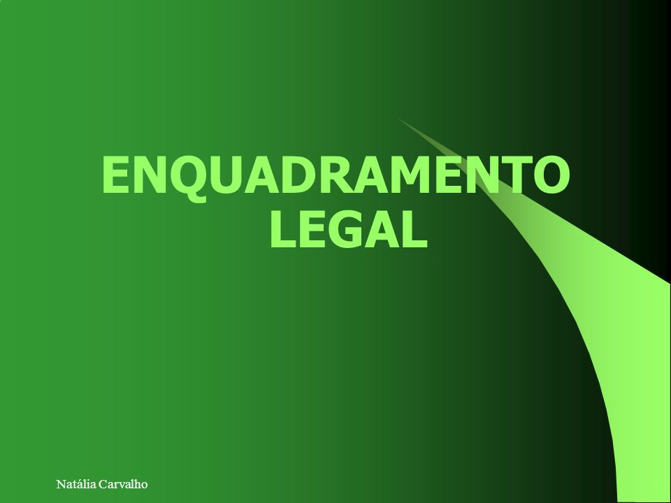 ENQUADRAMENTO LEGAL Natália Carvalho
