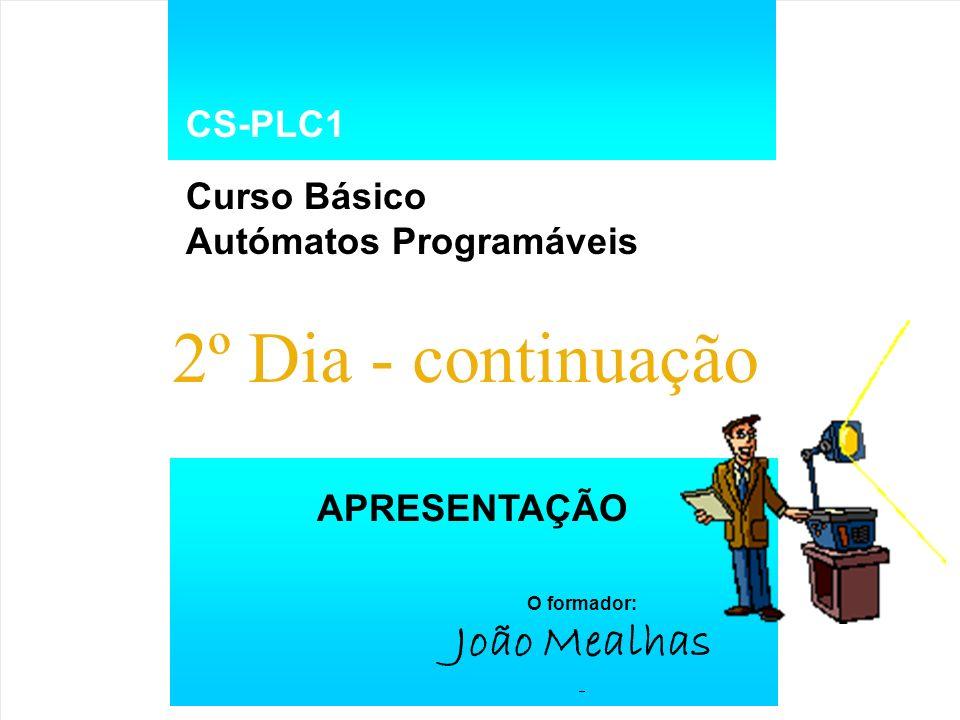 2º Dia - continuação João Mealhas CS-PLC1 Curso Básico