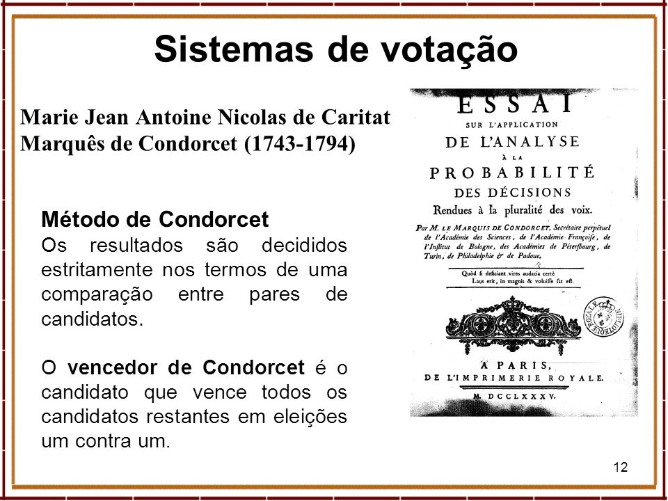 Sistemas de votaçãoMarie Jean Antoine Nicolas de Caritat Marquês de Condorcet (1743-1794) Método de Condorcet.