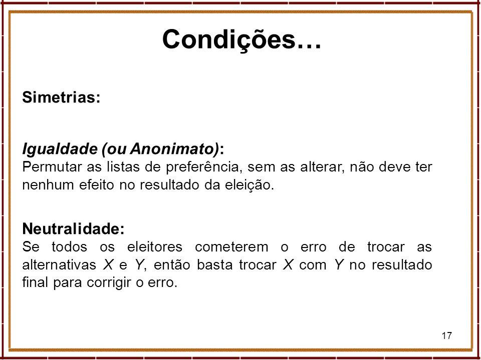 Condições… Simetrias: Igualdade (ou Anonimato): Neutralidade: