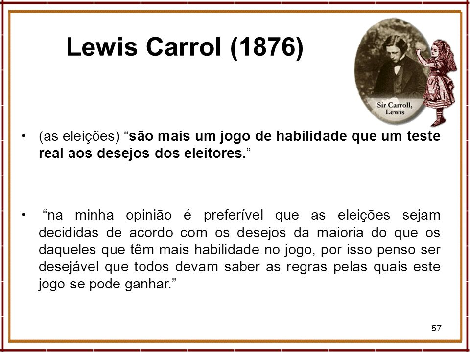 Lewis Carrol (1876) (as eleições) são mais um jogo de habilidade que um teste real aos desejos dos eleitores.