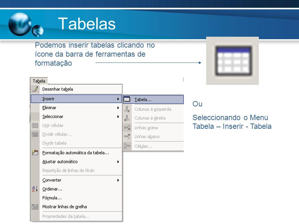 Tabelas Podemos inserir tabelas clicando no ícone da barra de ferramentas de formatação.