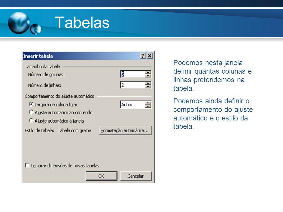 Tabelas Podemos nesta janela definir quantas colunas e linhas pretendemos na tabela.