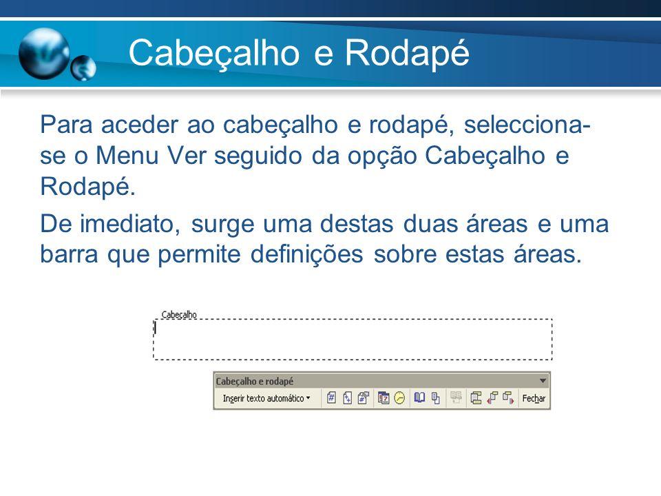 Cabeçalho e Rodapé Para aceder ao cabeçalho e rodapé, selecciona-se o Menu Ver seguido da opção Cabeçalho e Rodapé.