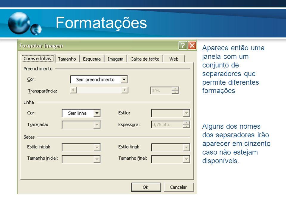 Formatações Aparece então uma janela com um conjunto de separadores que permite diferentes formações.