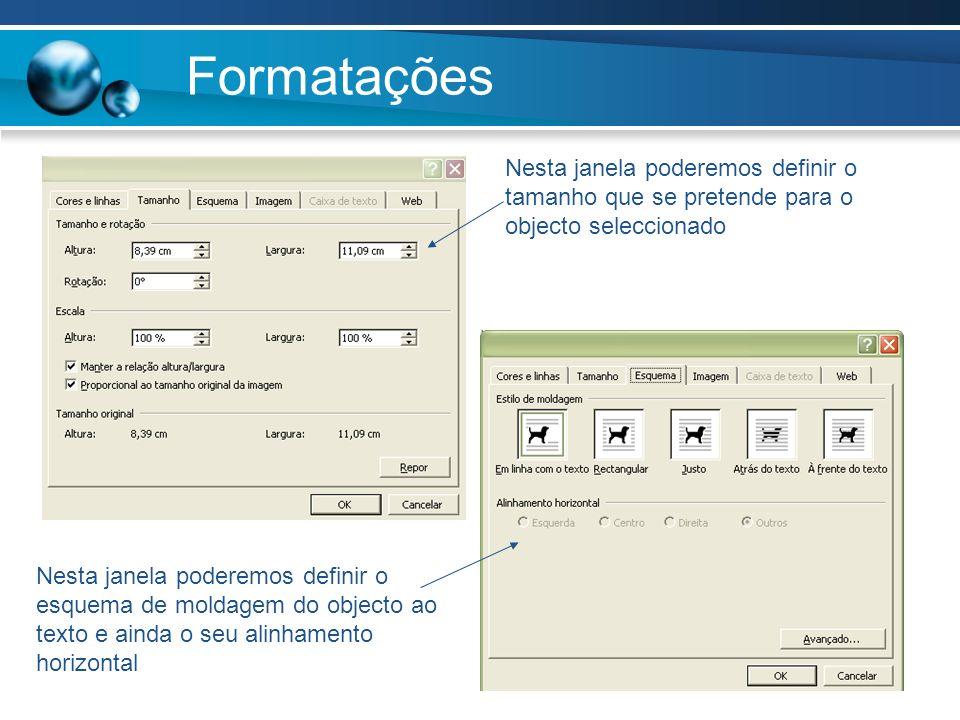 Formatações Nesta janela poderemos definir o tamanho que se pretende para o objecto seleccionado.