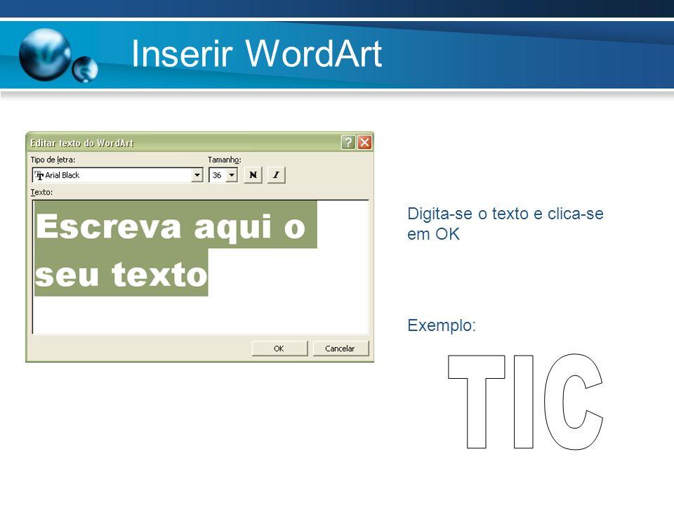 Inserir WordArt Digita-se o texto e clica-se em OK Exemplo: TIC
