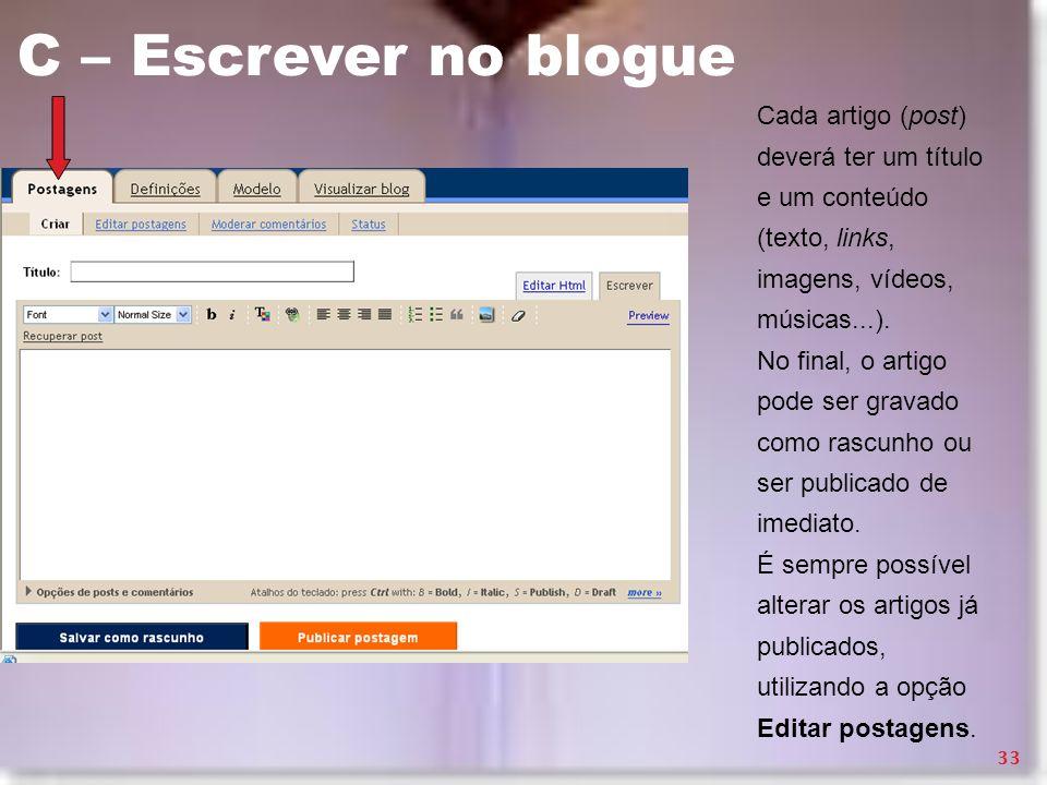 C – Escrever no blogue Cada artigo (post) deverá ter um título e um conteúdo (texto, links, imagens, vídeos, músicas...).