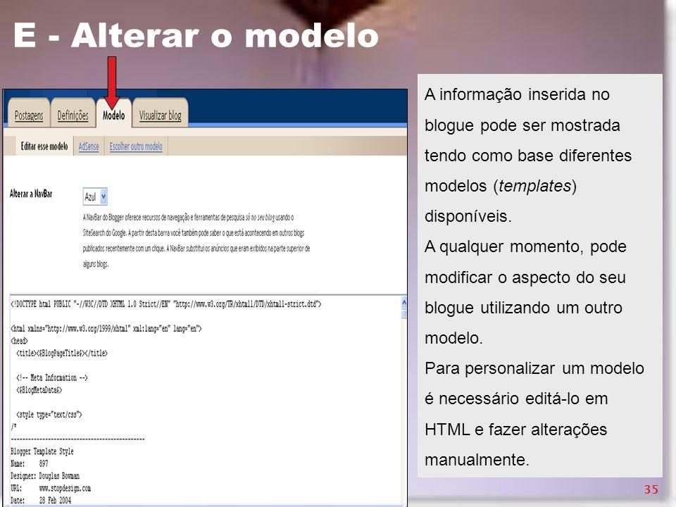 E - Alterar o modelo A informação inserida no blogue pode ser mostrada tendo como base diferentes modelos (templates) disponíveis.