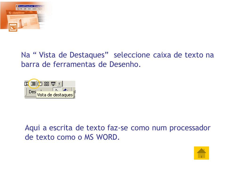 Na Vista de Destaques seleccione caixa de texto na barra de ferramentas de Desenho.