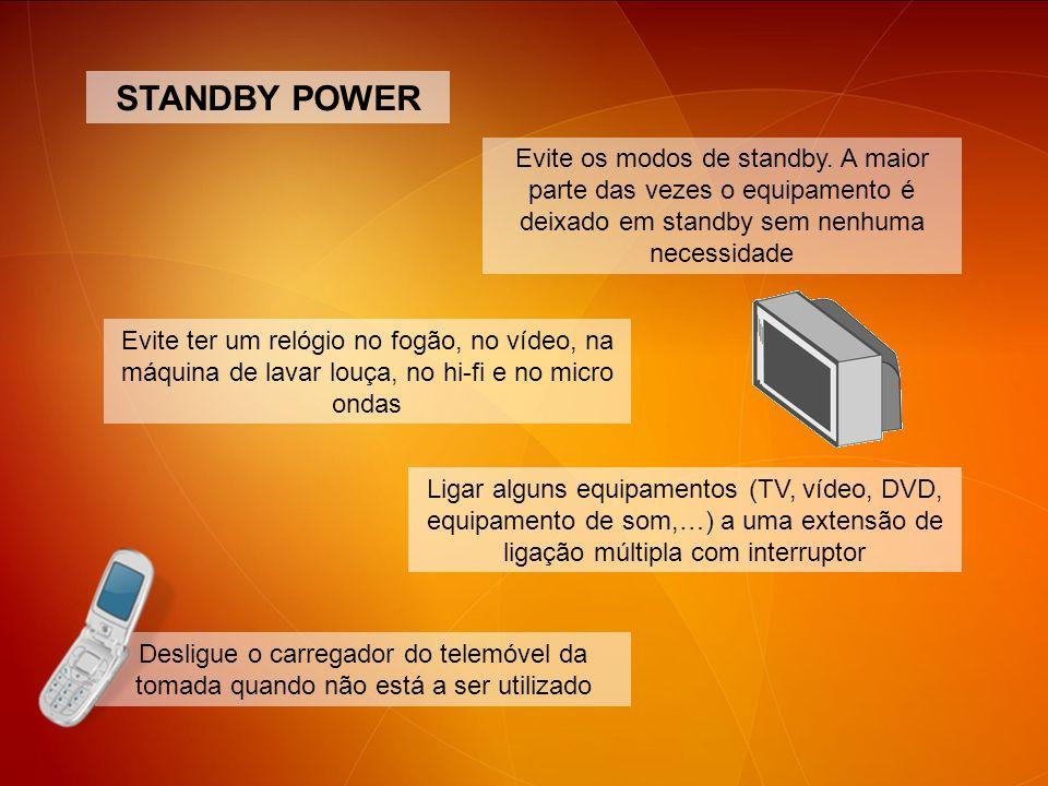 STANDBY POWER Evite os modos de standby. A maior parte das vezes o equipamento é deixado em standby sem nenhuma necessidade.