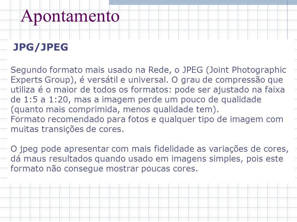 Apontamento JPG/JPEG. Segundo formato mais usado na Rede, o JPEG (Joint Photographic.