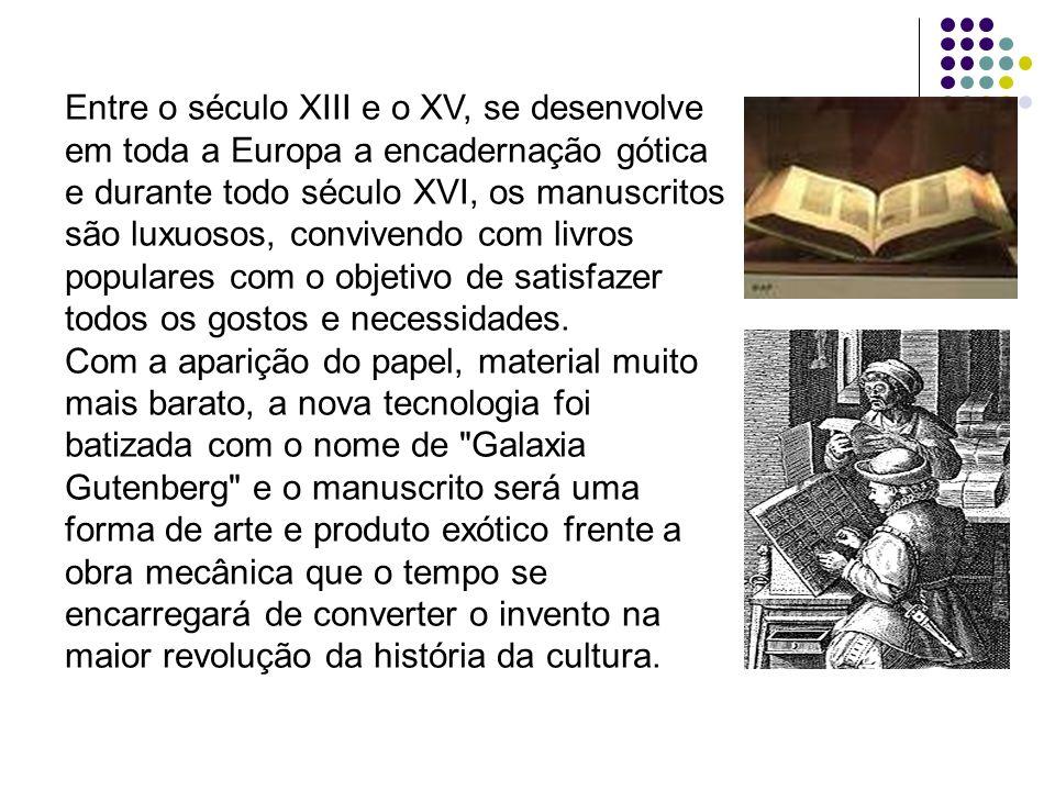 Entre o século XIII e o XV, se desenvolve em toda a Europa a encadernação gótica e durante todo século XVI, os manuscritos são luxuosos, convivendo com livros populares com o objetivo de satisfazer todos os gostos e necessidades.