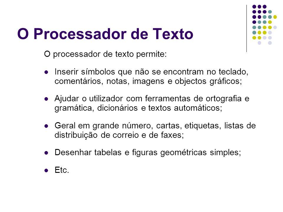 O Processador de Texto O processador de texto permite:
