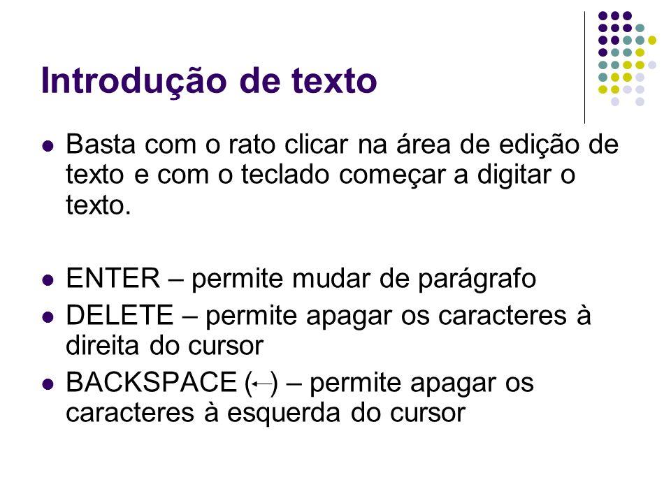 Introdução de texto Basta com o rato clicar na área de edição de texto e com o teclado começar a digitar o texto.
