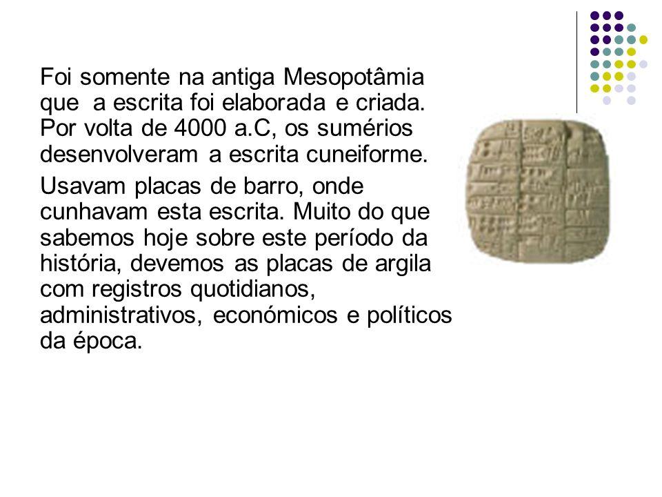 Foi somente na antiga Mesopotâmia que a escrita foi elaborada e criada