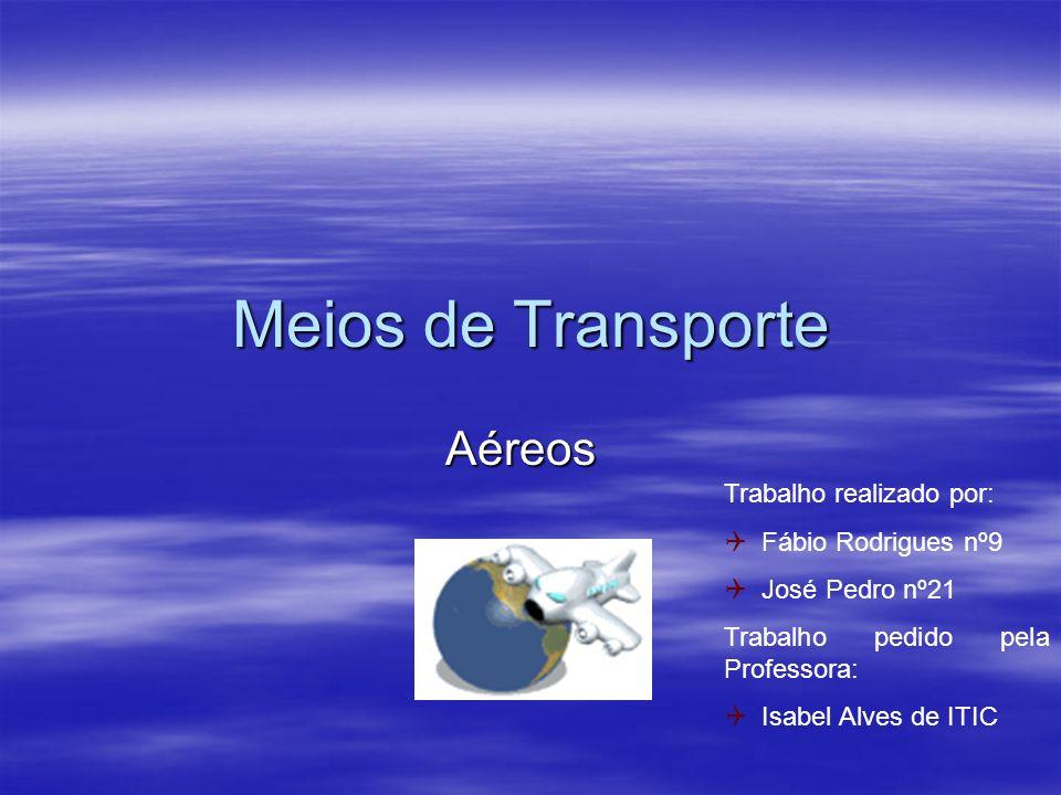Meios de Transporte Aéreos Trabalho realizado por: Fábio Rodrigues nº9