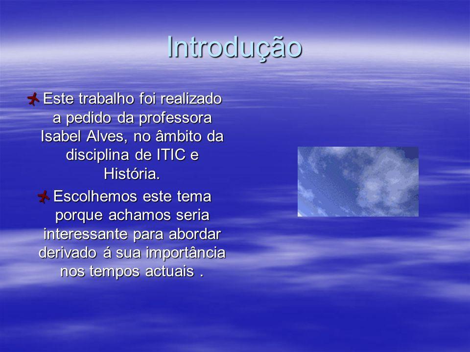 Introdução Este trabalho foi realizado a pedido da professora Isabel Alves, no âmbito da disciplina de ITIC e História.