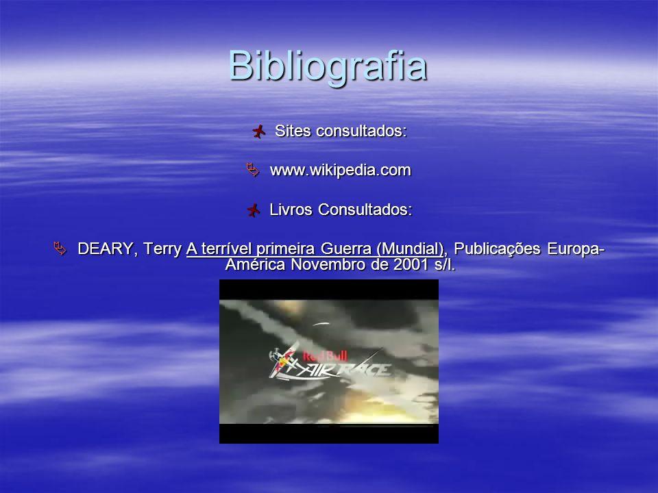 Bibliografia Sites consultados: www.wikipedia.com Livros Consultados: