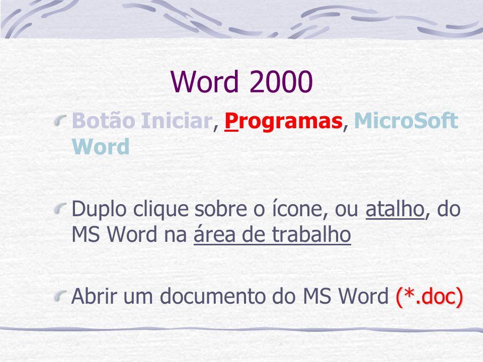 Word 2000 Botão Iniciar, Programas, MicroSoft Word