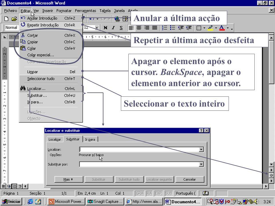 Anular a última acção Repetir a última acção desfeita. Apagar o elemento após o cursor. BackSpace, apagar o elemento anterior ao cursor.