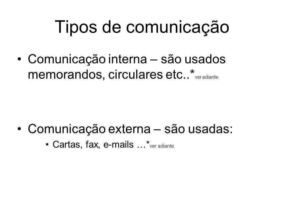 Tipos de comunicação Comunicação interna – são usados memorandos, circulares etc..*ver adiante. Comunicação externa – são usadas: