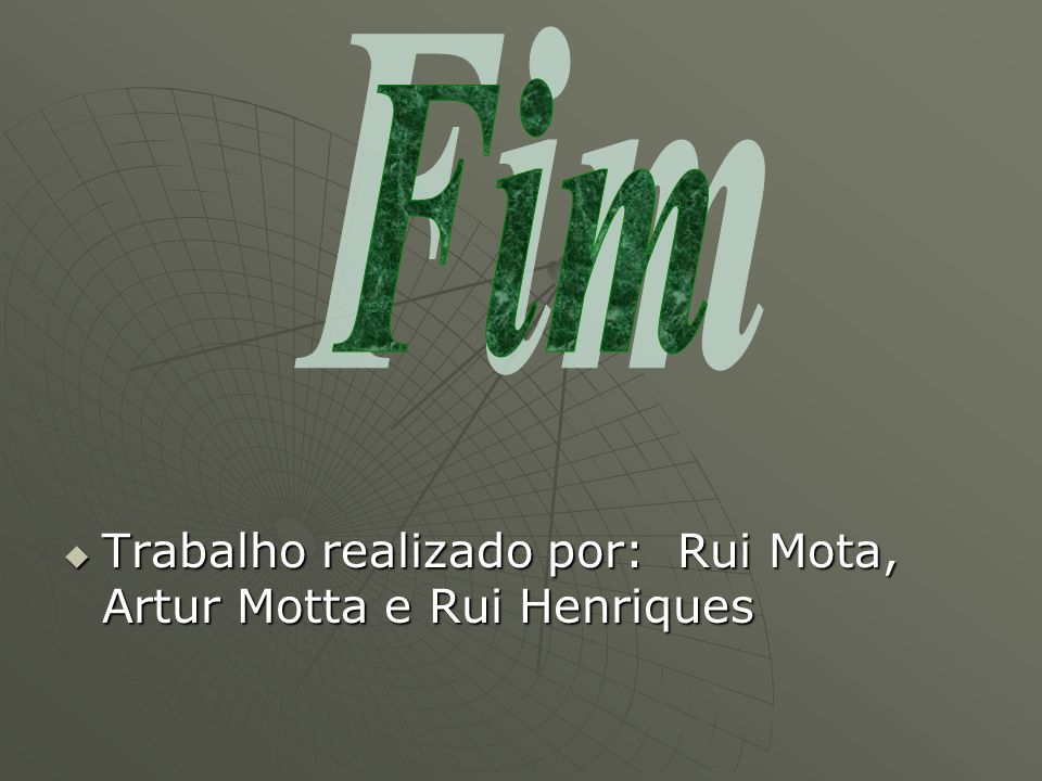 Fim Trabalho realizado por: Rui Mota, Artur Motta e Rui Henriques