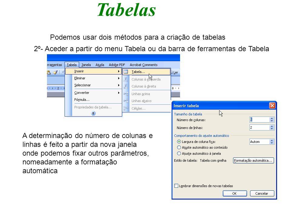 Tabelas Podemos usar dois métodos para a criação de tabelas