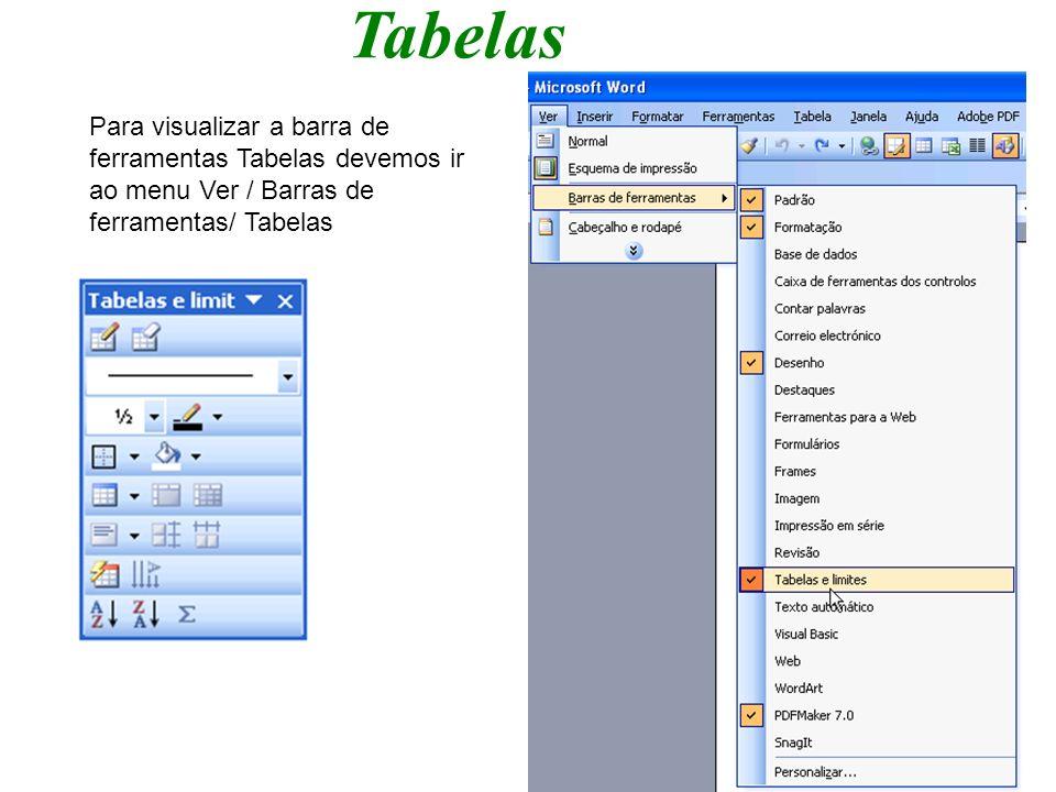 TabelasPara visualizar a barra de ferramentas Tabelas devemos ir ao menu Ver / Barras de ferramentas/ Tabelas.