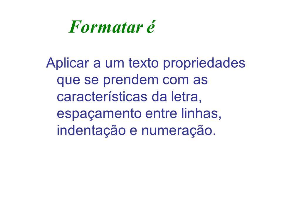 Formatar éAplicar a um texto propriedades que se prendem com as características da letra, espaçamento entre linhas, indentação e numeração.
