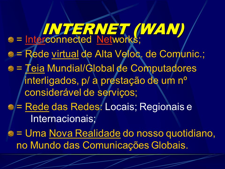 INTERNET (WAN) = Interconnected Networks;