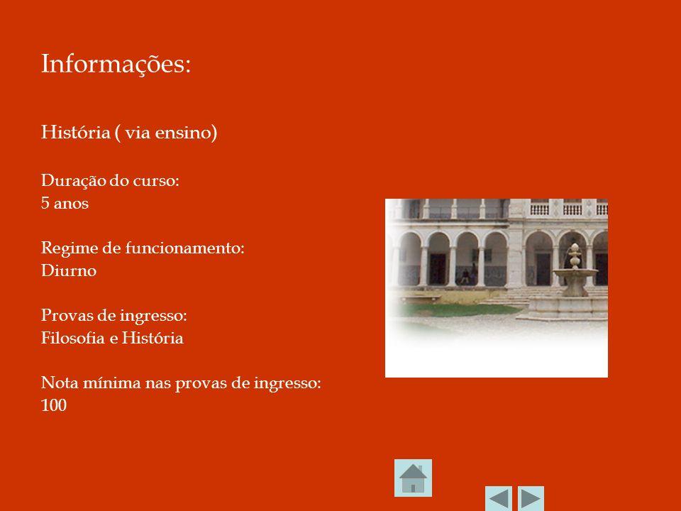Informações: História ( via ensino) Duração do curso: 5 anos