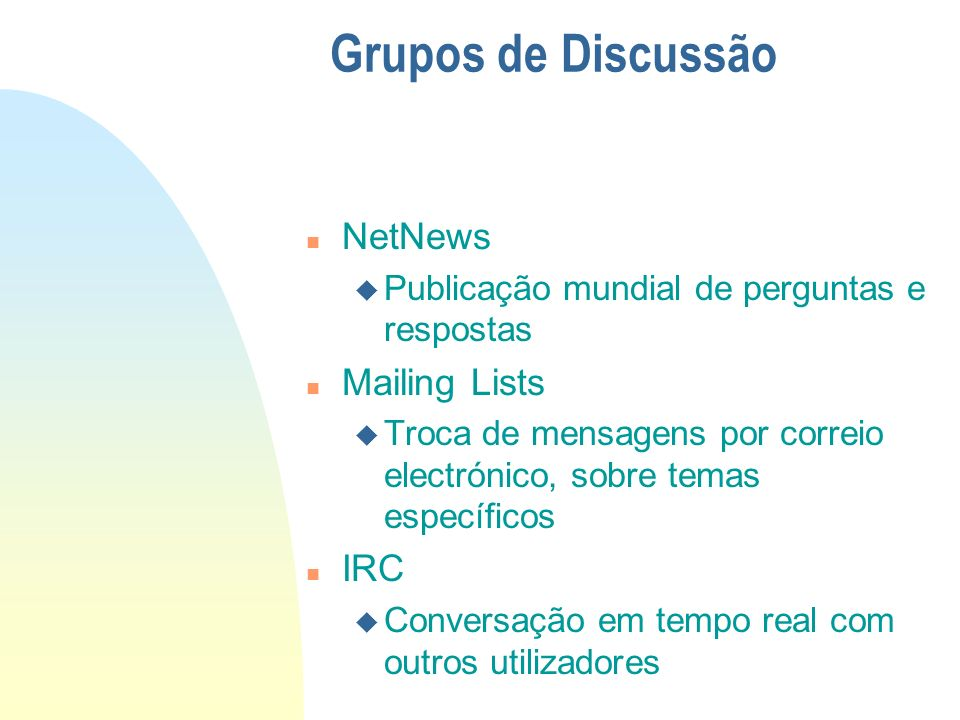 Grupos de Discussão NetNews Mailing Lists IRC