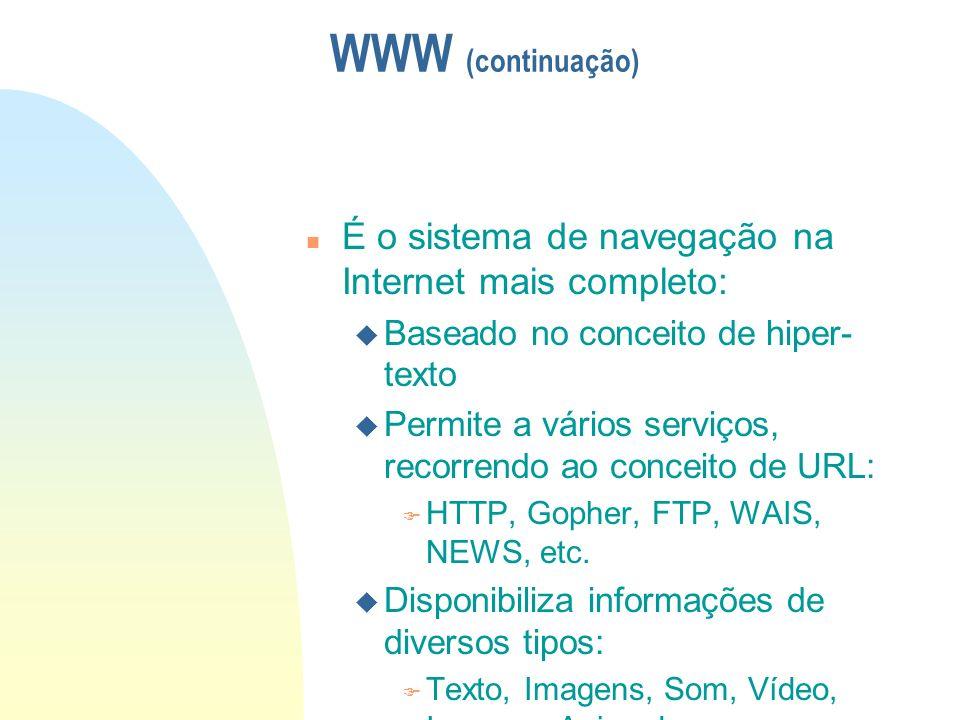 WWW (continuação) É o sistema de navegação na Internet mais completo: