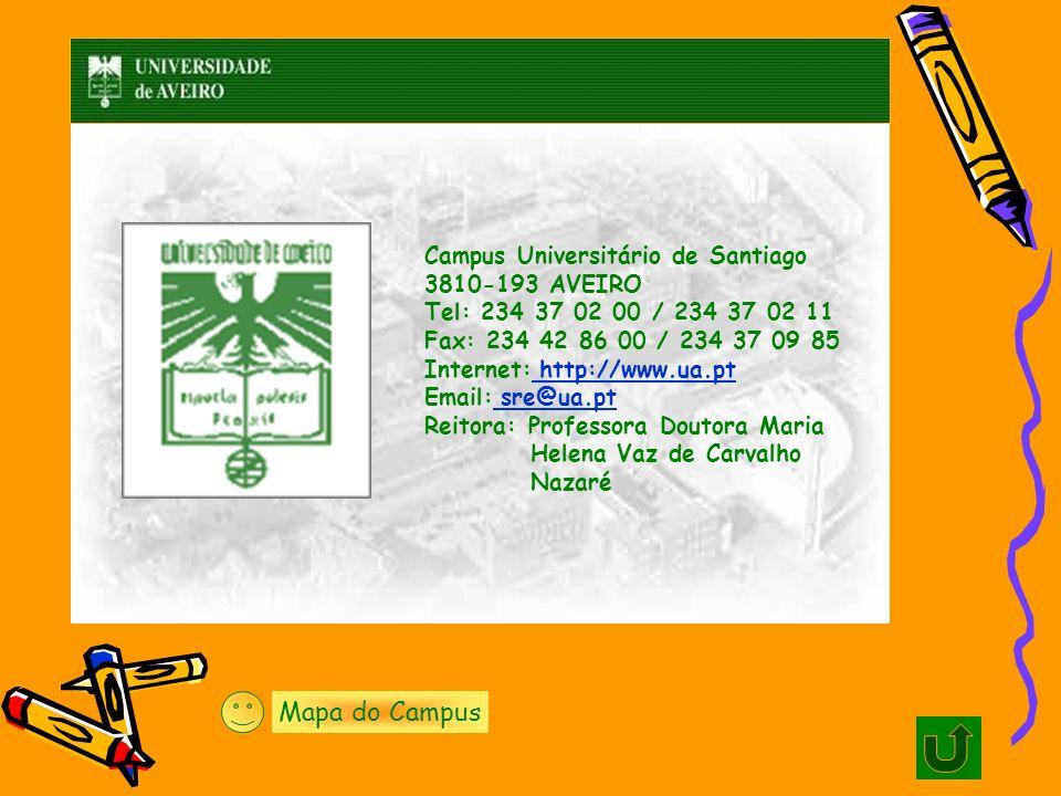 Campus Universitário de Santiago 3810-193 AVEIRO Tel: 234 37 02 00 / 234 37 02 11 Fax: 234 42 86 00 / 234 37 09 85 Internet: http://www.ua.pt Email: sre@ua.pt Reitora: Professora Doutora Maria