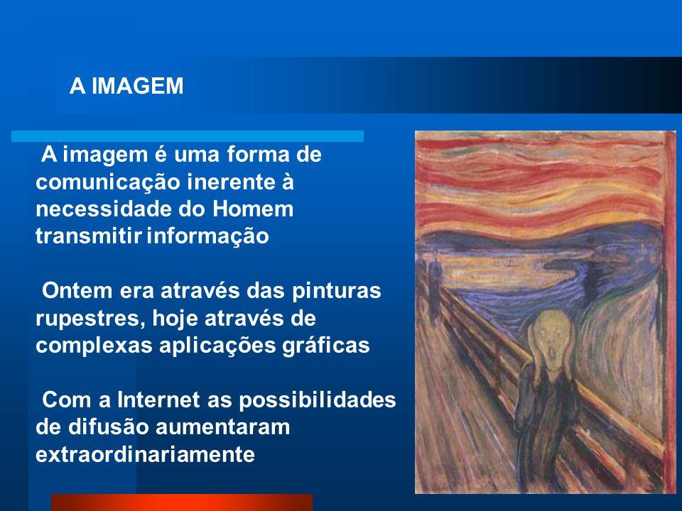A IMAGEM A imagem é uma forma de comunicação inerente à necessidade do Homem transmitir informação.