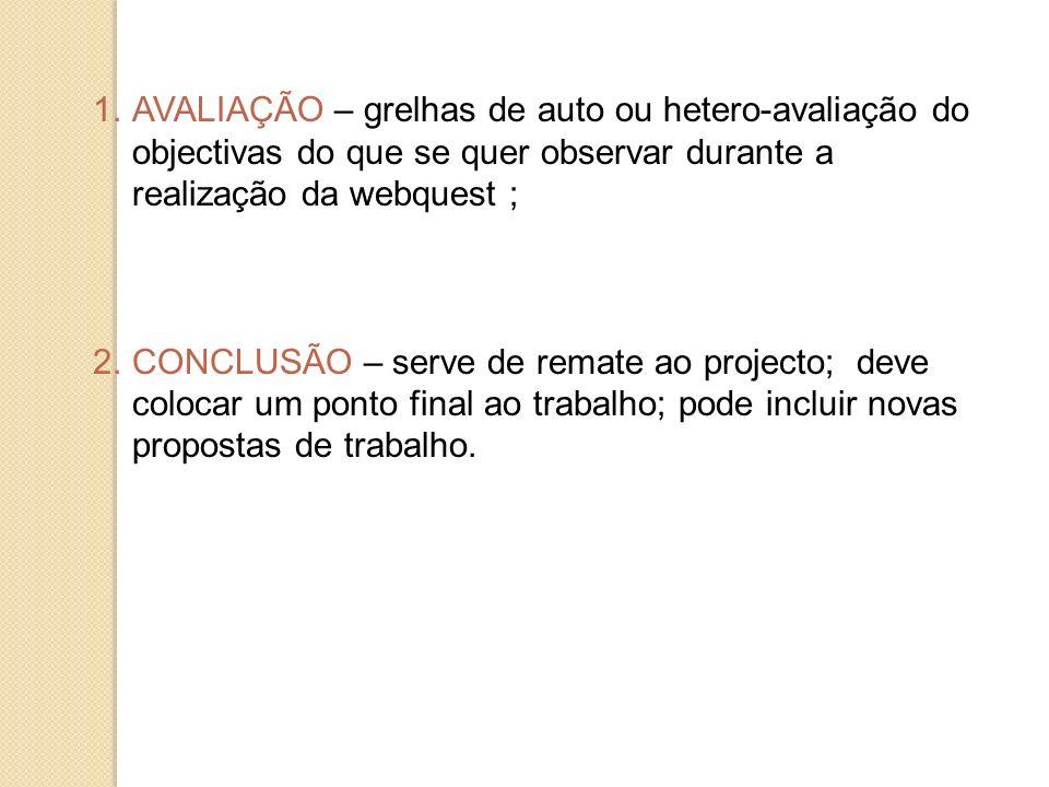 AVALIAÇÃO – grelhas de auto ou hetero-avaliação do objectivas do que se quer observar durante a realização da webquest ;