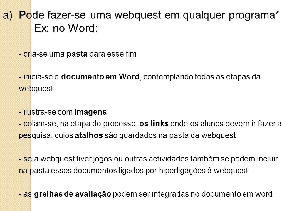 Pode fazer-se uma webquest em qualquer programa* Ex: no Word:
