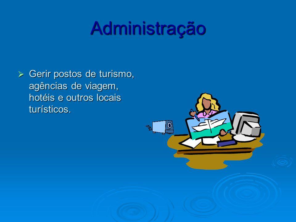 Administração Gerir postos de turismo, agências de viagem, hotéis e outros locais turísticos.