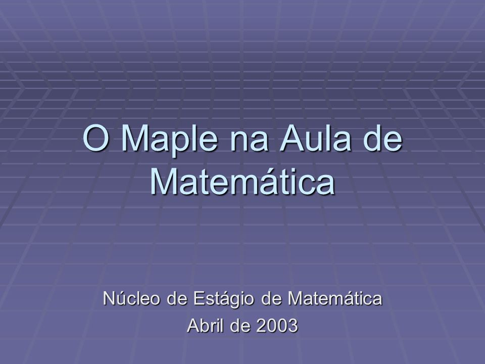 O Maple na Aula de Matemática