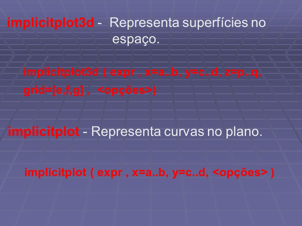 implicitplot3d - Representa superfícies no espaço.