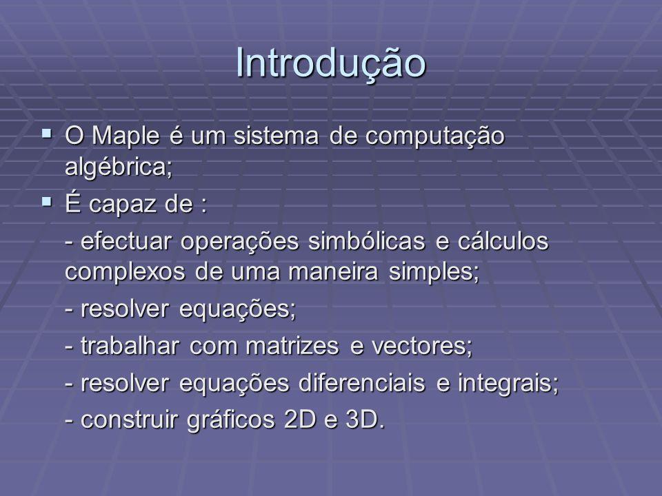 Introdução O Maple é um sistema de computação algébrica; É capaz de :