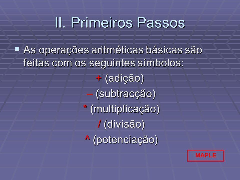 II. Primeiros Passos As operações aritméticas básicas são feitas com os seguintes símbolos: + (adição)