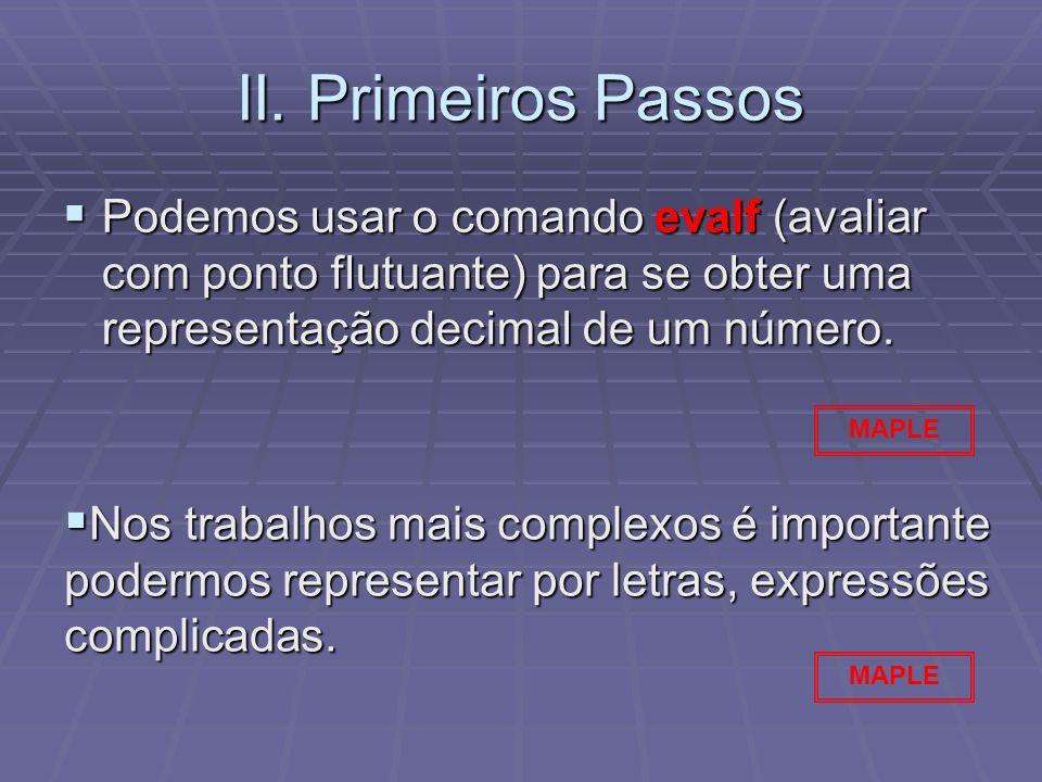 II. Primeiros Passos Podemos usar o comando evalf (avaliar com ponto flutuante) para se obter uma representação decimal de um número.