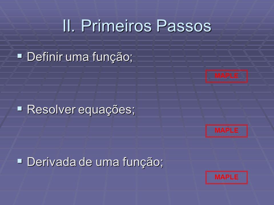 II. Primeiros Passos Definir uma função; Resolver equações;