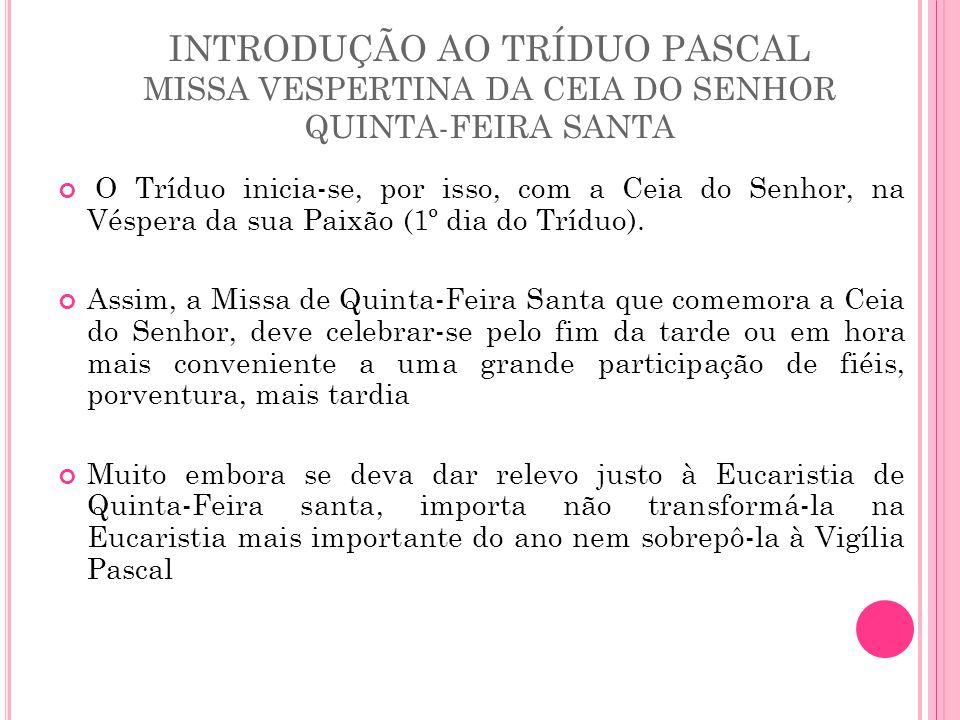 INTRODUÇÃO AO TRÍDUO PASCAL MISSA VESPERTINA DA CEIA DO SENHOR QUINTA-FEIRA SANTA