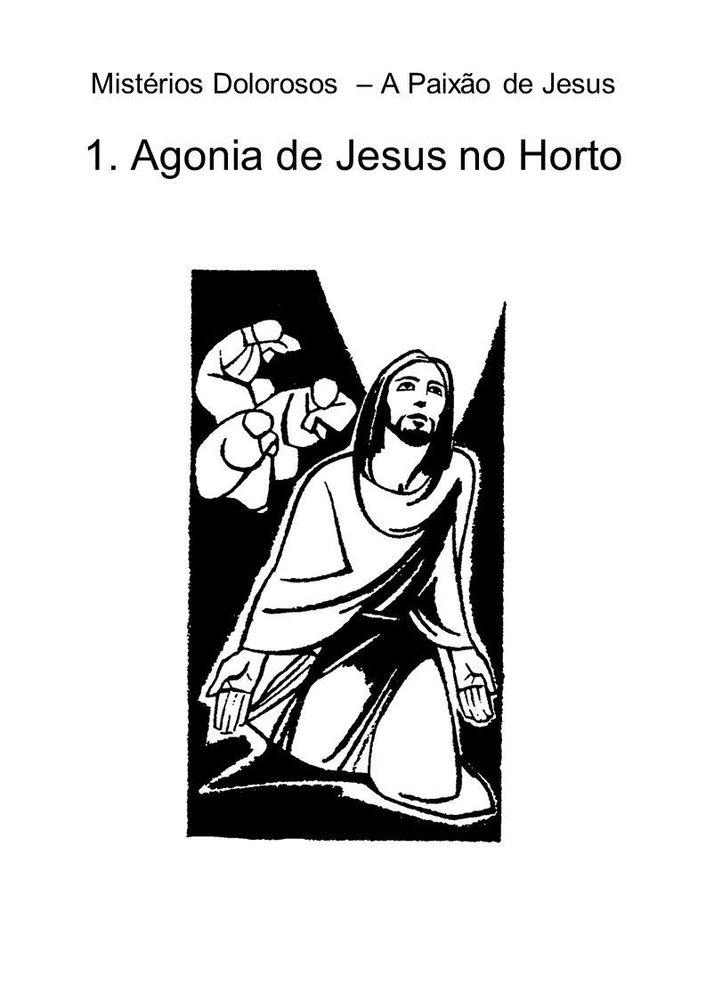 Mistérios Dolorosos – A Paixão de Jesus 1. Agonia de Jesus no Horto