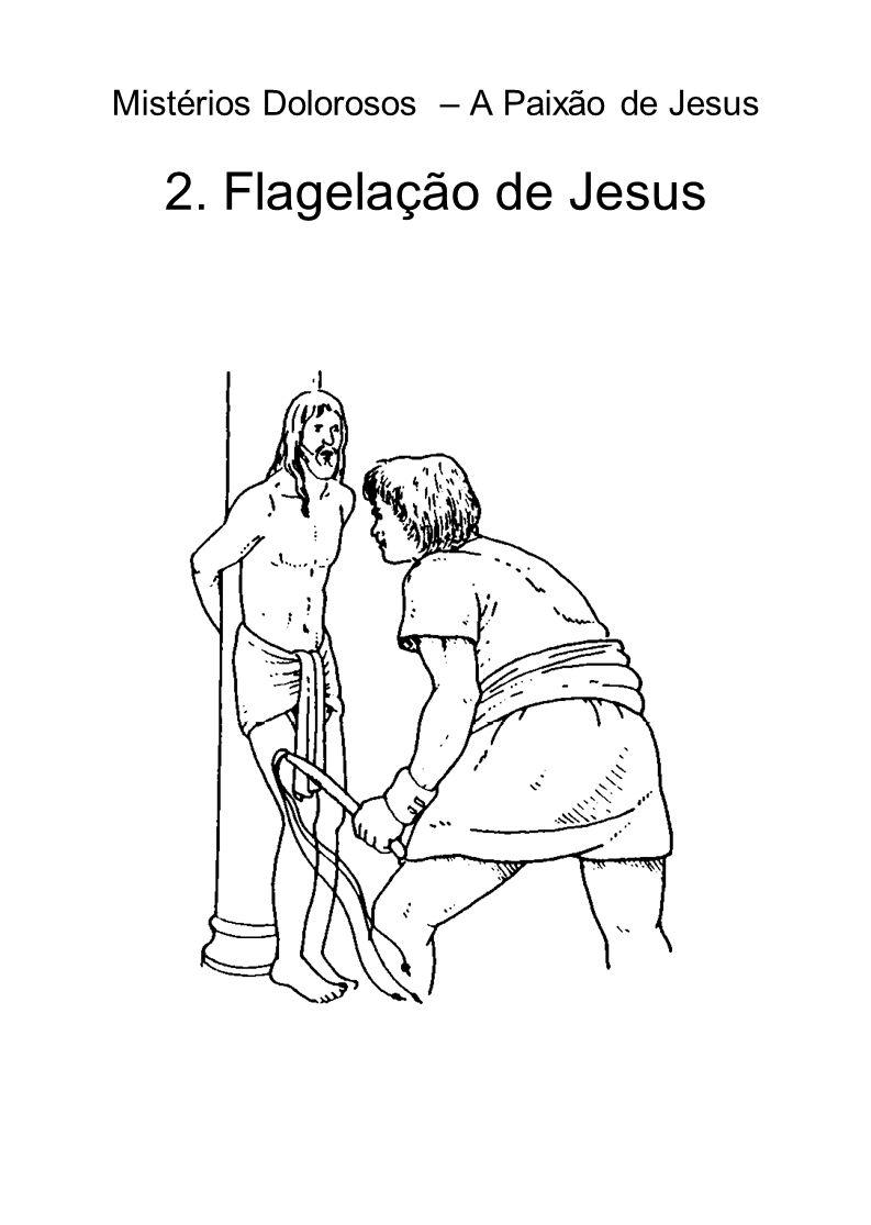 Mistérios Dolorosos – A Paixão de Jesus 2. Flagelação de Jesus