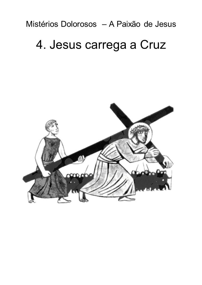 Mistérios Dolorosos – A Paixão de Jesus 4. Jesus carrega a Cruz